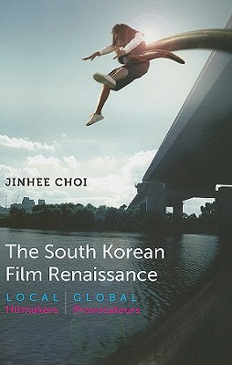 The South Korean Film Renaissance By Choi, Jinhee
